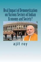 Real Impact of Demonetization on Various Sectors of Indian Economy and Society?