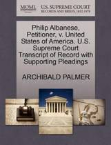 Philip Albanese, Petitioner, V. United States of America. U.S. Supreme Court Transcript of Record with Supporting Pleadings