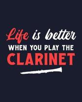 Life Is Better When You Play the Clarinet: Clarinet Gift for Music Lovers - Funny Saying for Musicians - Blank Lined Journal or Notebook