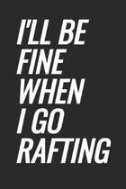 I'll Be Fine When I Go Rafting
