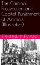 The Criminal Prosecution and Capital Punishment of Animals (Illustrated)