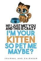 Hi I Just Met You And This is Crazy I'm Your Kitten So Pet Me Maybe?