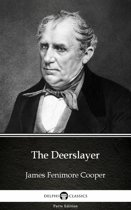 The Deerslayer by James Fenimore Cooper - Delphi Classics (Illustrated)