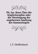 PH. Jos. Roux Uber Die Staphyloraphie Oder Die Vereinigung Der Angebornen Spaltung Des Saumensegels