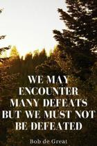 We May Encounter Many Defeats But We Must Not Be Defeated: Motivational Notebook, Journal Diary (110 Pages, Graphpaper, 6x9)