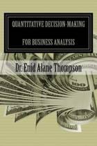 Quantitative Decision-Making for Business Analysis