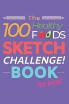 The 100 Healthy Foods Sketch Challenge Book for Kids: Creative Artists Sketchbook for Practicing & Learning to Draw Natural Food - Vegetables Fruit Me