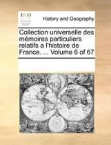 Collection Universelle Des Memoires Particuliers Relatifs A L'Histoire de France. ... Volume 6 of 67