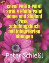 Corel PHOTO-PAINT 2018 & PHOTO-PAINT Home and Student 2018 - Schulungsbuch Mit Integrierten bungen