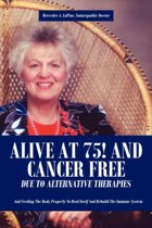 Alive at 75! and Cancer Free Due to Alternative Therapies