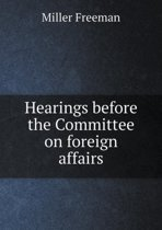 Hearings Before the Committee on Foreign Affairs