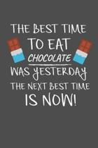 The Best Time To Eat Chocolate Was Yesterday The Next Best Time Is Now