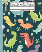 Primary Composition Notebook Dinosaurs: Grades K-2 Story Journal Handwriting Practice 120 Pages (60 sheets) 8'' x 10''