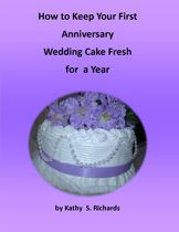 How to Keep Your First Anniversary Wedding Cake Fresh for a Year