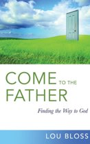 Come to the Father, Finding the Way to God