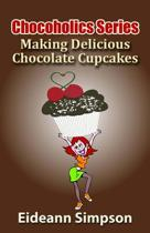 Chocoholics Series - Making Delicious Chocolate Cupcakes