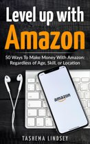 Level Up With Amazon: 50 Ways to Make Money
