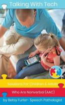 Talking With Tech: Solutions For Children and Adults Who Are Nonverbal (AAC): Technology, iPads and Apps That Improve Lives