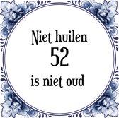 Verjaardag Tegeltje met Spreuk (52 jaar: Niet huilen 52 is niet oud + cadeau verpakking & plakhanger