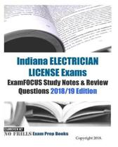 Indiana ELECTRICIAN LICENSE Exams ExamFOCUS Study Notes & Review Questions