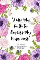 I Use My Faith to Express My Happiness Women's Inspirational Journal