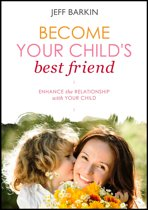 Become Your Child's Best Friend: Enhance The Relationship With Your Child