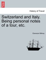 Switzerland and Italy. Being Personal Notes of a Tour, Etc.