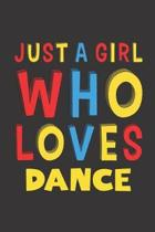 Just A Girl Who Loves Dance: Funny Birthday Gift For Girl Women Who Loves Dance Lined Journal Notebook 6x9 120 Pages