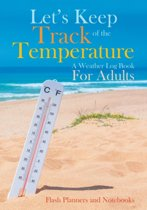 Let's Keep Track of the Temperature, a Weather Log Book for Adults