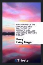 An Epitome of the Diagnosis and Treatment of Nervous Diseases Including Bromide Therapy