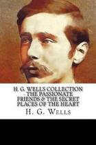 H. G. Wells Collection - The Passionate Friends & the Secret Places of the Heart
