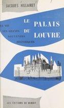 Le palais du Louvre : sa vie, ses grands souvenirs historiques