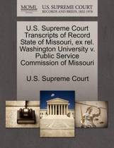U.S. Supreme Court Transcripts of Record State of Missouri, Ex Rel. Washington University V. Public Service Commission of Missouri