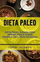 Dieta Paleo: Dieta Paleo, A Ajuda Para Perder Peso E O Guia Rápido E Fácil Para Iniciantes