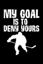 My Goal Is To Deny Yours: My Goal Is To Deny Yours Hockey Defender Blank Composition Notebook for Journaling & Writing (120 Lined Pages, 6'' x 9''