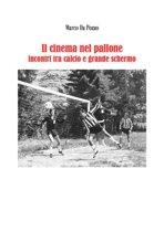 Il cinema nel pallone - incontri tra calcio e grande schermo