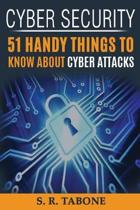 Cyber Security 51 Handy Things to Know about Cyber Attacks