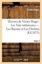 Oeuvres de Victor Hugo. Po sie.Tome 5. Les Voix Int rieures, Les Rayons Et Les Ombres