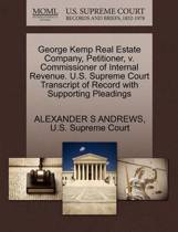 George Kemp Real Estate Company, Petitioner, V. Commissioner of Internal Revenue. U.S. Supreme Court Transcript of Record with Supporting Pleadings