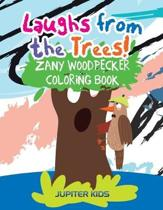 Laughs from the Trees! Zany Woodpecker Coloring Book