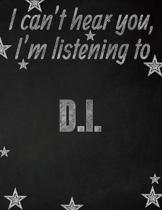 I can't hear you, I'm listening to D.I. creative writing lined notebook: Promoting band fandom and music creativity through writing...one day at a tim