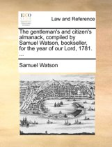 The Gentleman's and Citizen's Almanack, Compiled by Samuel Watson, Bookseller, for the Year of Our Lord, 1781.