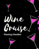 Wine Cruise Planning Checklist: Cruise Port and Excursion Organizer, Travel Vacation Notebook, Packing List Organizer, Trip Planning Diary, Itinerary