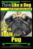 Pug, Pug Training AAA AKC - Think Like a Dog, But Don't Eat Your Poop!