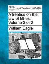 A Treatise on the Law of Tithes. Volume 2 of 2