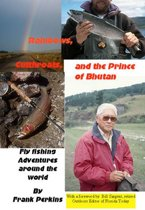 Rainbows, Cutthroats and the Prince of Bhutan: Fly Fishing Adventures around the World