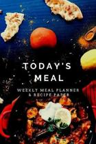 Today's Meal: Track And Plan Your Meals Weekly Using 52 Weeks Meal Planner And Recipe Template Paper, Plan To Eat Healthy And Plan A