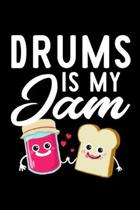 Drums Is My Jam: Funny Notebook for Drums Fan - Great Christmas & Birthday Gift Idea for Drums Fan - Drums Journal - 100 pages 6x9 inch