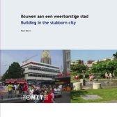 Bouwen aan een weerbarstige stad / Building in the stubborn city