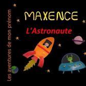 Maxence l'Astronaute: Les aventures de mon pr�nom